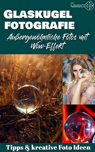 Glaskugel Fotografie - außergewöhnliche Fotos mit Wow-Effekt